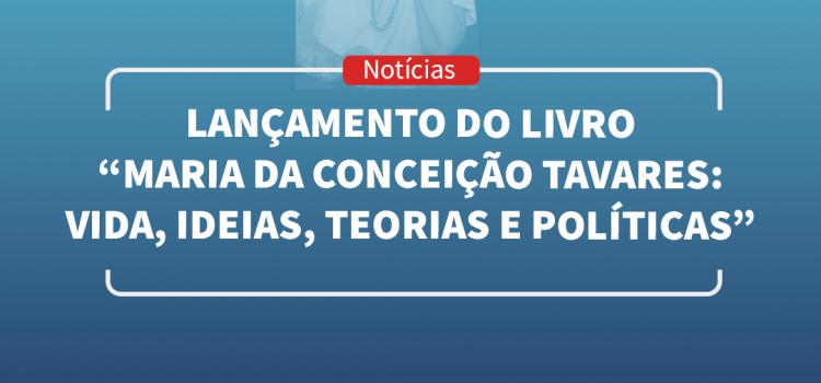 Lançamento do livroMaria da Conceição Tavares: Vida, ideias, teorias e políticas