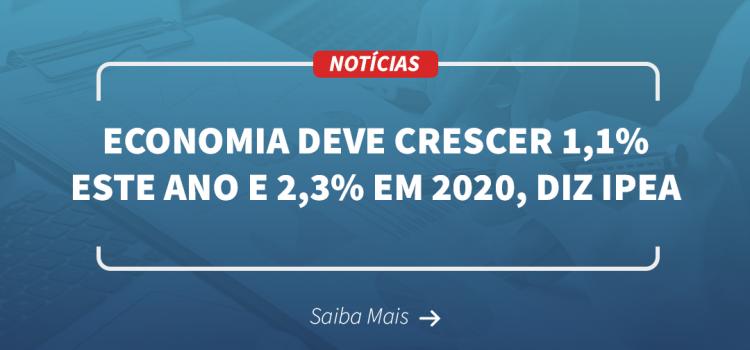 Economia deve crescer 1,1% este ano e 2,3% em 2020, prevê Ipea