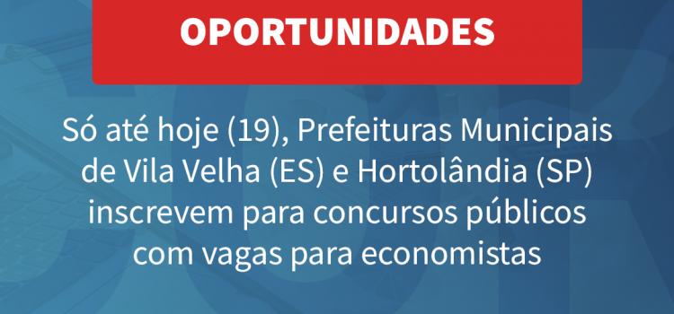 🚨 SÓ ATÉ HOJE (19/01): Prefeituras de Hortolândia e Vila Velha ofertam vagas para economistas