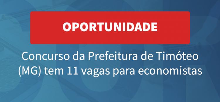 Concurso da Prefeitura Municipal de Timóteo tem 11 vagas para economistas