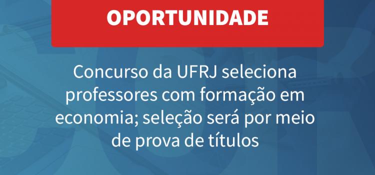 UFRJ seleciona quatro professores com formação em economia