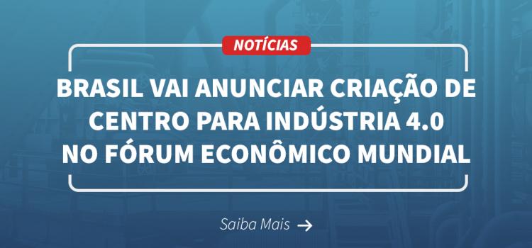 Brasil vai anunciar criação de centro para indústria 4.0 no Fórum Econômico Mundial